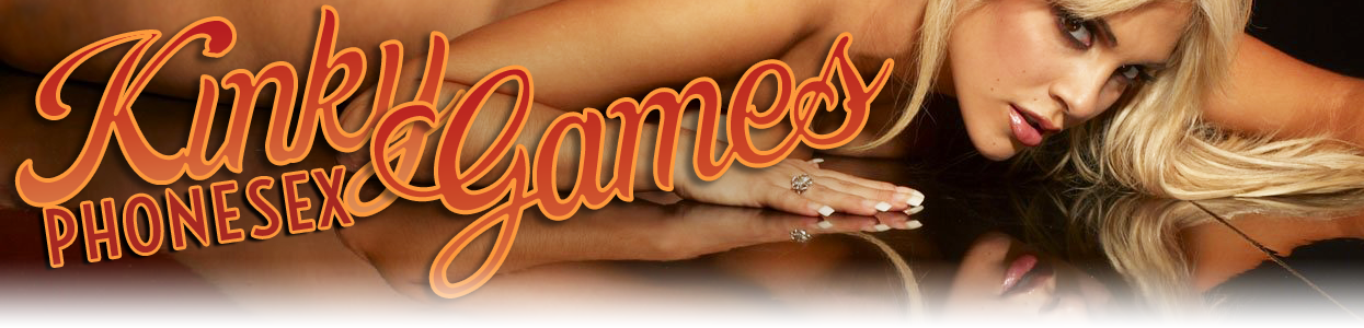 Kinky Phonesex Games – Dominant MILF, Strict Domme, Mistress Phonesex